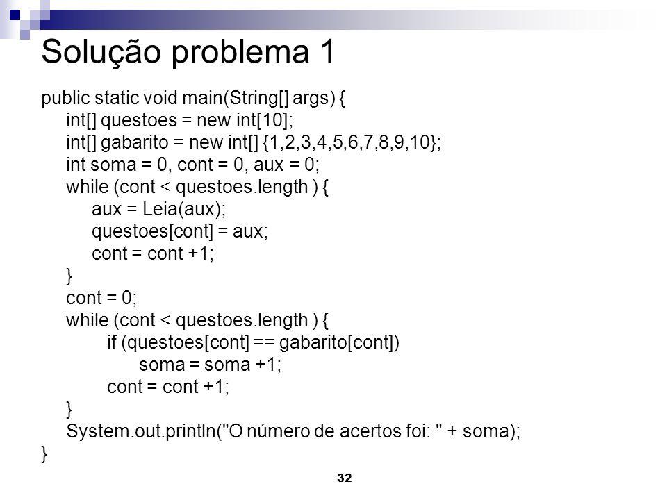 Solução problema 1 public static void main(String[] args) {